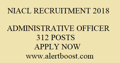 NIACL RECRUITMENT 2018: APPLY ONLINE FOR 312 ADMINISTRATIVE OFFICER POSTS